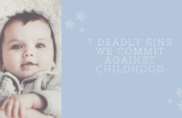 7 Deadly Sins We Commit Against Childhood